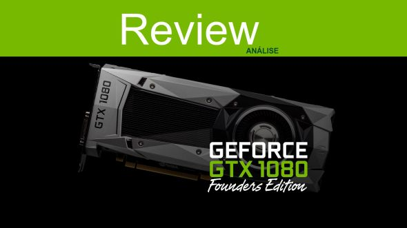 review GTX 1080 Founders Edition com comparativos e gameplays- PT-BR