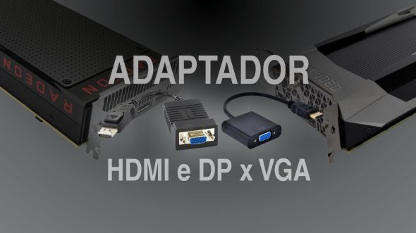 adaptador_hdmi_displayport_dvi_para_vga_monitor_antigo_gtx-1060-1050-rx-460-470-480
